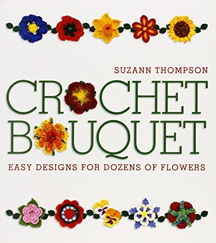 Suzann Thompson Crochet Bouquet Easy Designs For Dozens Of Flowers