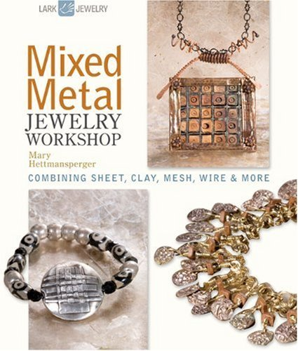 Mary Hettmansperger Mixed Metal Jewelry Workshop Combining Sheet Clay Mesh Wire & More