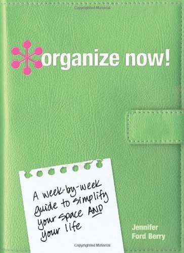 Berry Jennifer Ford Organize Now! A Week By Week Guide To Simplify Your Space And Y