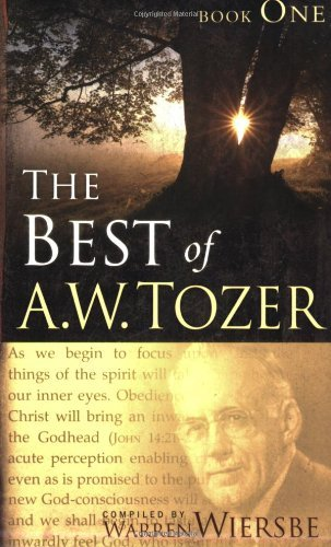 A. W. Tozer The Best Of A.W. Tozer Book One