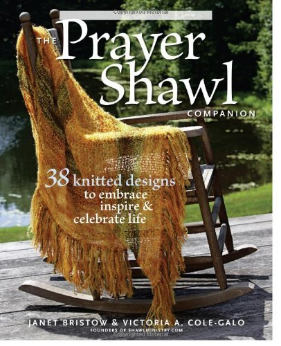 Janet Bristow The Prayer Shawl Companion 38 Knitted Designs To Embrace Inspire & Celebrate