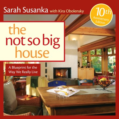 Sarah Susanka The Not So Big House A Blueprint For The Way We Really Live Expanded 10th