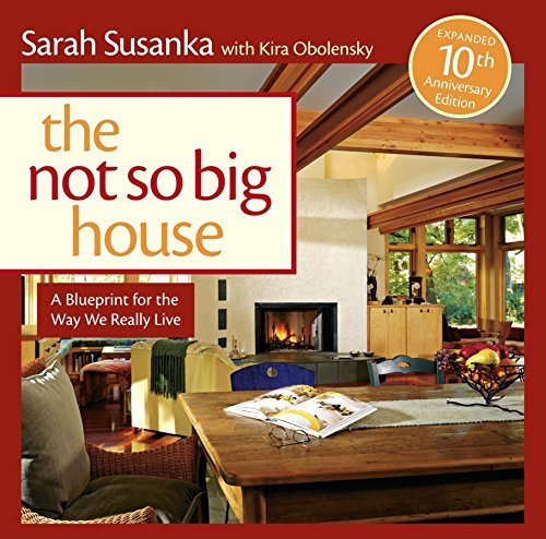 Sarah Susanka The Not So Big House A Blueprint For The Way We Really Live Expanded