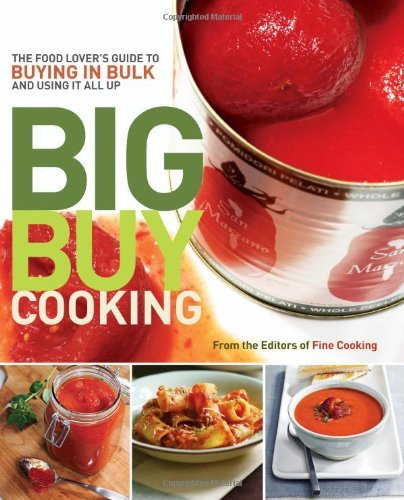 Fine Cooking Magazine Big Buy Cooking The Food Lover's Guide To Buying In Bulk And Usin