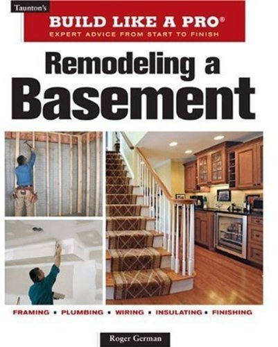 Roger German Remodeling A Basement Expert Advice From Start To Finish 0002 Edition;revised