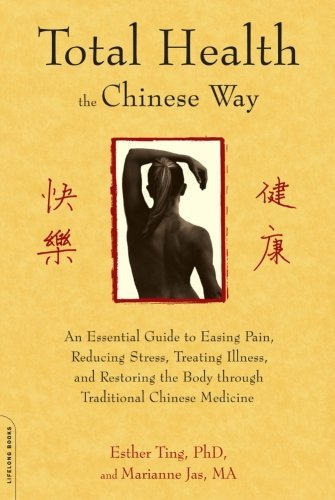Esther Ting Total Health The Chinese Way An Essential Guide To Easing Pain Reducing Stres