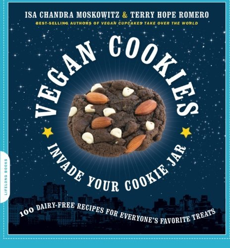 Isa Chandra Moskowitz Vegan Cookies Invade Your Cookie Jar 100 Dairy Free Recipes For Everyone's Favorite Tr