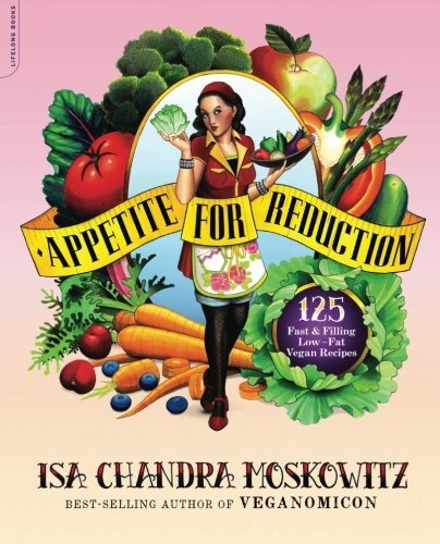 Isa Moskowitz Appetite For Reduction 100 Fast And Filling Low Fat Vegan Recipes