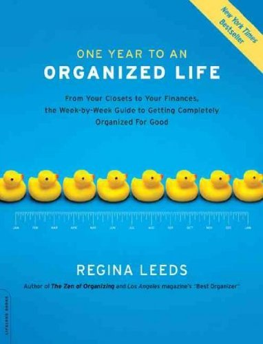 Regina Leeds One Year To An Organized Life From Your Closets To Your Finances The Week By W