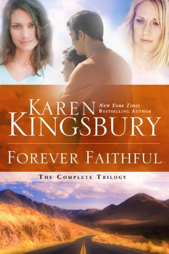 Karen Kingsbury Forever Faithful The Complete Trilogy