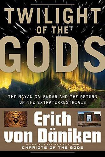 Erich Von Daniken Twilight Of The Gods The Mayan Calendar And The Return Of The Extrater