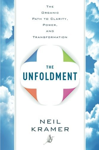 Neil Kramer The Unfoldment The Organic Path To Clarity Power And Transform