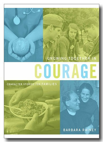 Barbara Rainey Growing Together In Courage Character Stories For Families
