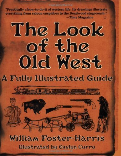 William Foster Harris The Look Of The Old West A Fully Illustrated Guide