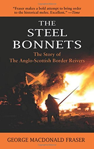 George Macdonald Fraser The Steel Bonnets The Story Of The Anglo Scottish Border Reivers