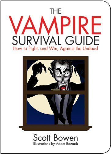 Scott Bowen The Vampire Survival Guide How To Fight And Win Against The Undead