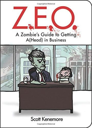 Scott Kenemore Z.E.O. A Zombie's Guide To Getting A(head) In Business