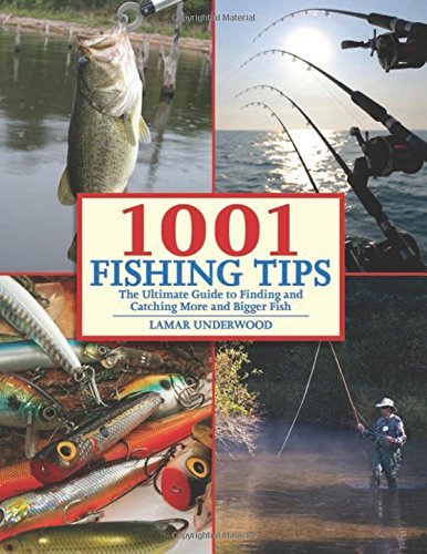 Lamar Underwood 1001 Fishing Tips The Ultimate Guide To Finding And Catching More A