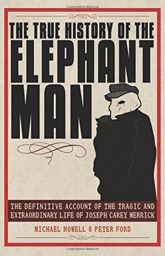 Peter Ford The True History Of The Elephant Man The Definitive Account Of The Tragic And Extraord