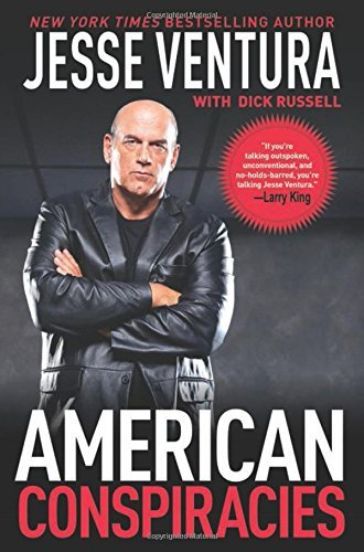 Jesse Ventura American Conspiracies Lies Lies And More Dirty Lies That The Governme