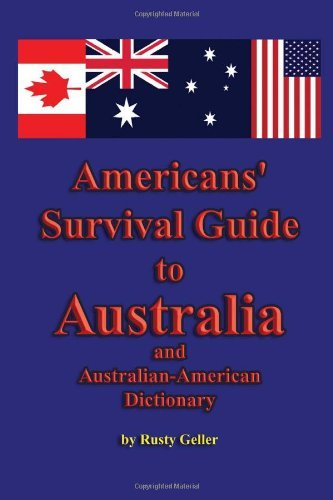 Rusty Geller Americans' Survival Guide To Australia And Austral