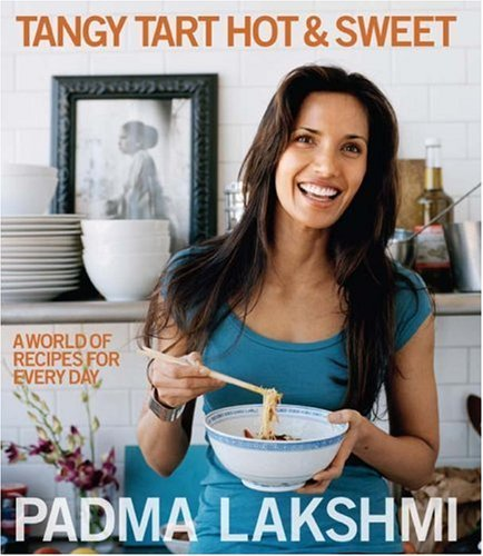 Padma Lakshmi Tangy Tart Hot & Sweet A World Of Recipes For Every Day