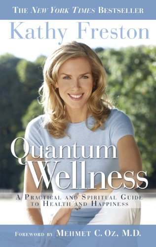 Kathy Freston Quantum Wellness A Practical Guide To Health And Happiness