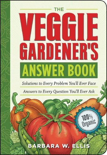 Barbara W. Ellis The Veggie Gardener's Answer Book Solutions To Every Problem You'll Ever Face Answe