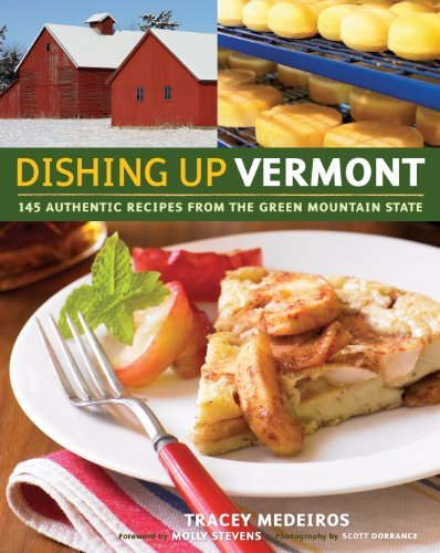 Tracey Medeiros Dishing Up(r) Vermont 145 Authentic Recipes From The Green Mountain Sta
