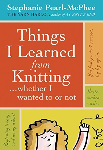 Stephanie Pearl Mcphee Things I Learned From Knitting Whether I Wanted To Or Not