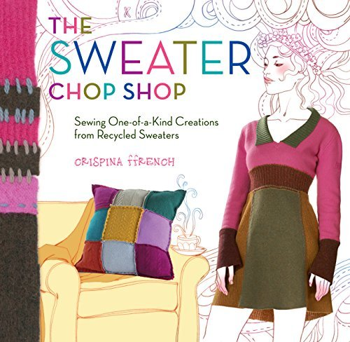 Crispina Ffrench The Sweater Chop Shop Sewing One Of A Kind Creations From Recycled Swea