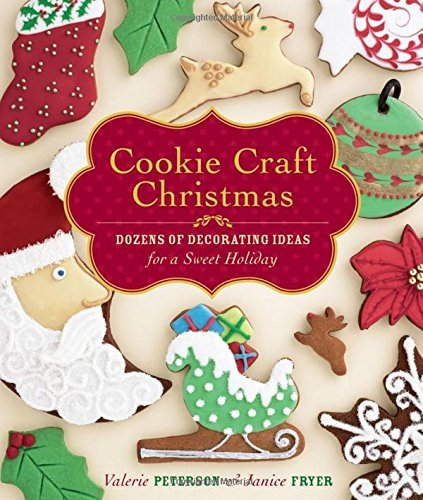Valerie Peterson Cookie Craft Christmas Dozens Of Decorating Ideas For A Sweet Holiday