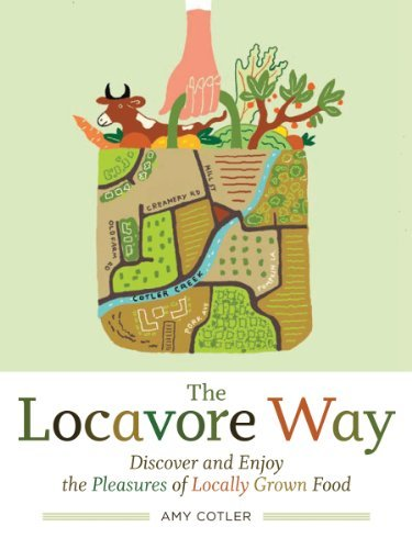 Amy Cotler The Locavore Way Discover And Enjoy The Pleasures Of Locally Grown