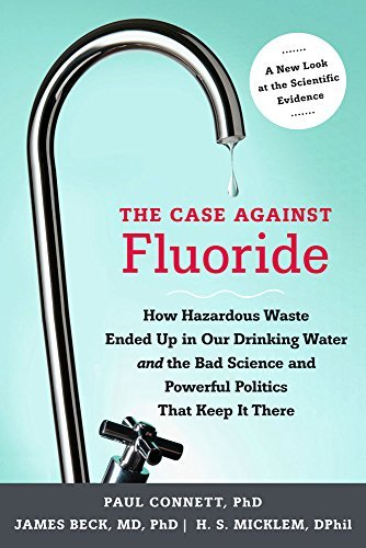 Paul Connett The Case Against Fluoride How Hazardous Waste Ended Up In Our Drinking Wate