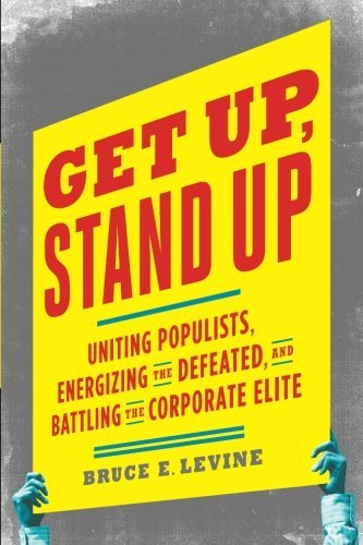 Bruce E. Levine Get Up Stand Up Uniting Populists Energizing The Defeated And B