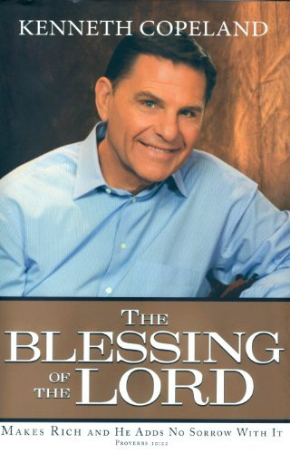 Kenneth Copeland The Blessing Of The Lord Makes Rich And He Adds No Sorrow With It