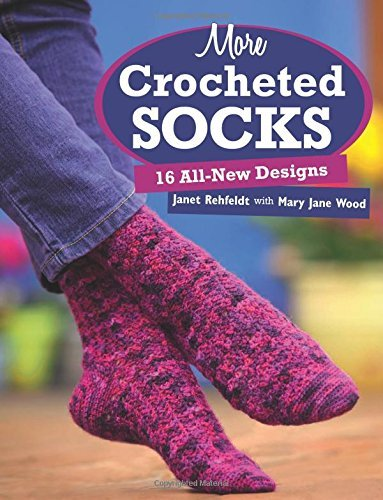 Janet Rehfeldt More Crocheted Socks 16 All New Designs