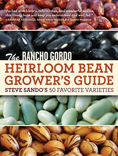 Steve Sando The Rancho Gordo Heirloom Bean Grower's Guide Steve Sando's 50 Favorite Varieties