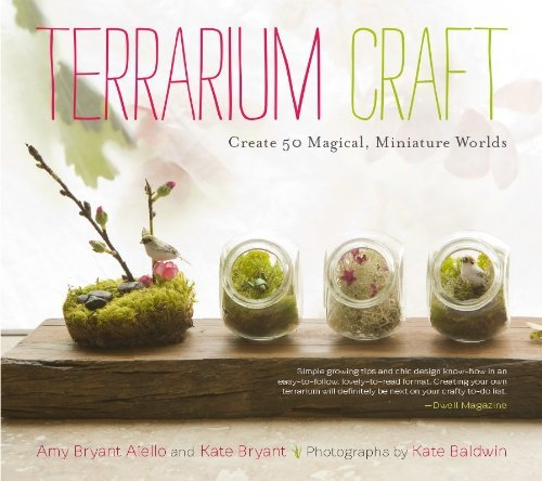 Amy Bryant Aiello Terrarium Craft Create 50 Magical Miniature Worlds