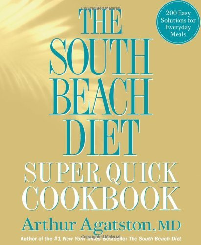 Agatston Arthur S. M.D. The South Beach Diet Super Quick Cookbook 200 Easy Solutions For Everyday Meals