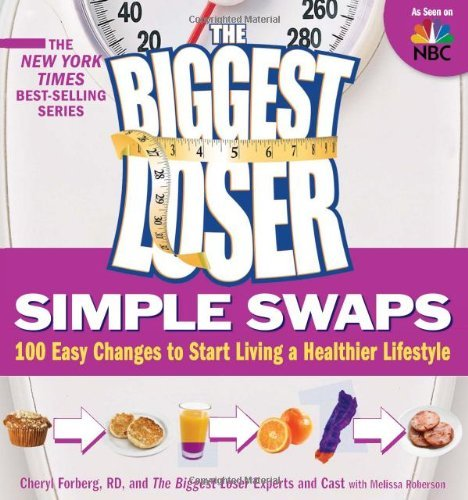Cheryl Forberg The Biggest Loser Simple Swaps 100 Easy Changes To Start Living A Healthier Life