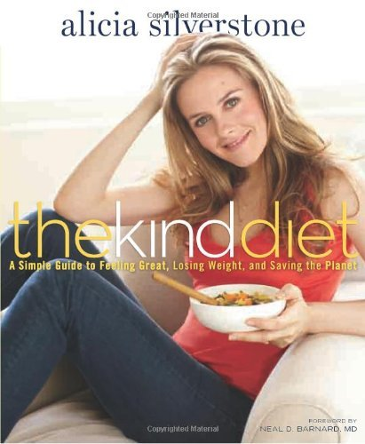 Alicia Silverstone The Kind Diet A Simple Guide To Feeling Great Losing Weight A