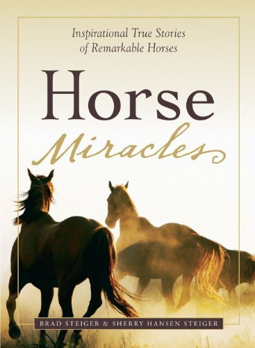 Brad Steiger Horse Miracles Inspirational True Stories Of Remarkable Horses