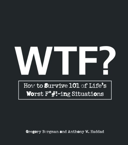 Gregory Bergman Wtf? How To Survive 101 Of Life's Worst F*#! Ing Situa