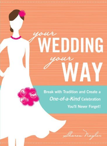 Sharon Naylor Your Wedding Your Way Break With Tradition And Create A One Of A Kind C