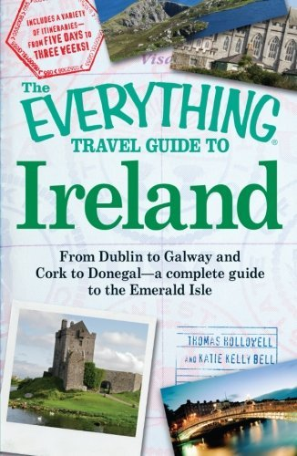 Thomas Hollowell Everything Travel Guide To Ireland The From Dublin To Galway And Cork To Donegal A Com