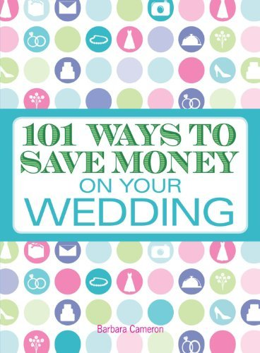 Barbara Cameron 101 Ways To Save Money On Your Wedding