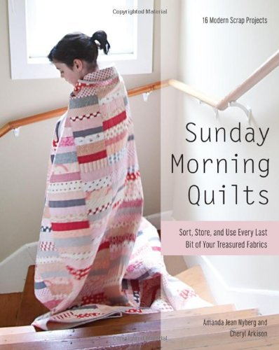 Amanda Jean Nyberg Sunday Morning Quilts 16 Modern Scrap Projects Sort Store And Use E