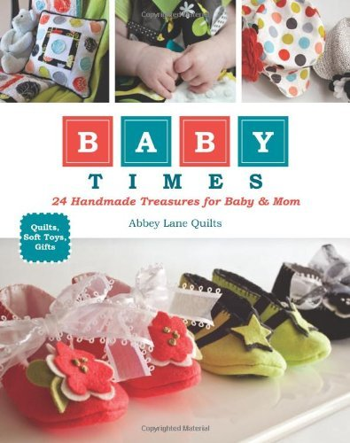 Abbey Lane Quilts Baby Times 24 Handmade Treasures For Baby & Mom