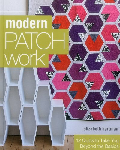 Elizabeth Hartman Modern Patchwork 12 Quilts To Take You Beyond The Basics